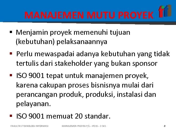MANAJEMEN MUTU PROYEK § Menjamin proyek memenuhi tujuan (kebutuhan) pelaksanaannya § Perlu mewaspadai adanya