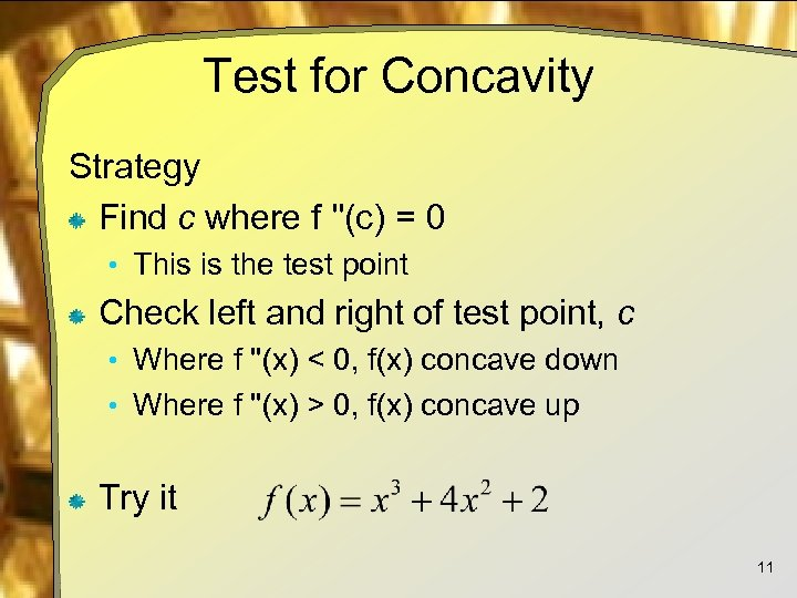Test for Concavity Strategy Find c where f ''(c) = 0 • This is