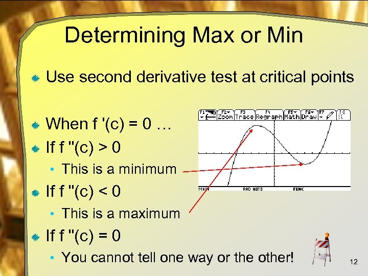 Determining Max or Min Use second derivative test at critical points When f '(c)