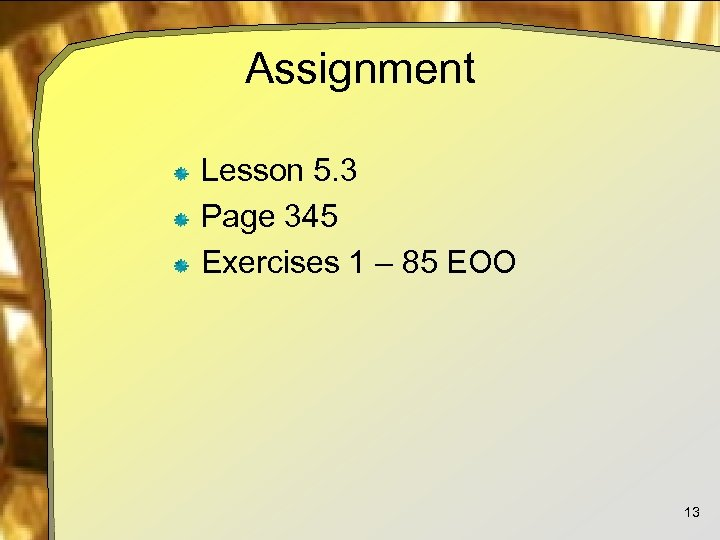 Assignment Lesson 5. 3 Page 345 Exercises 1 – 85 EOO 13