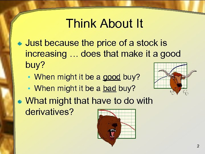 Think About It Just because the price of a stock is increasing … does