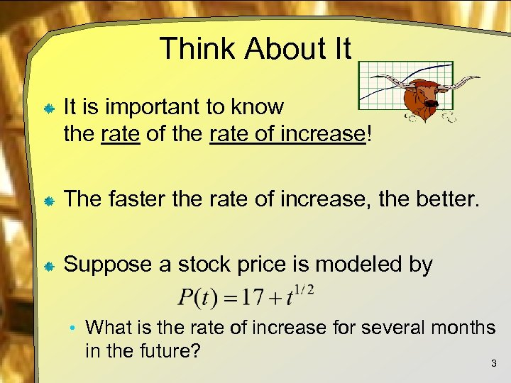 Think About It It is important to know the rate of increase! The faster