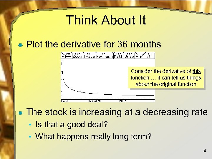 Think About It Plot the derivative for 36 months Consider the derivative of this