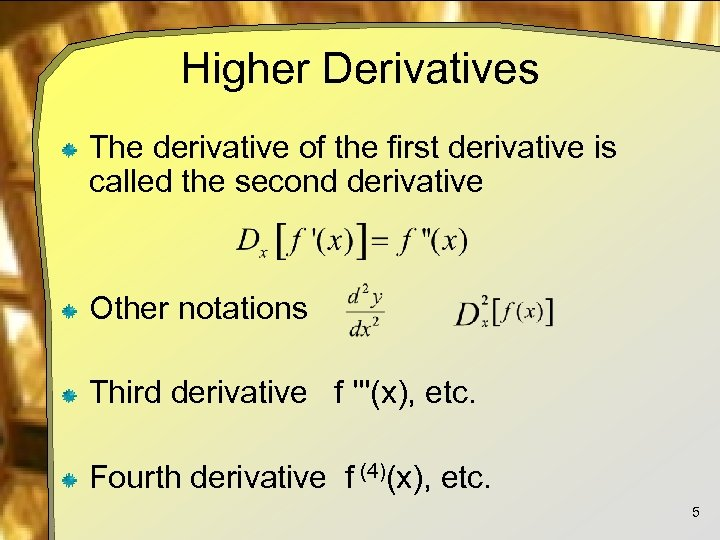 Higher Derivatives The derivative of the first derivative is called the second derivative Other