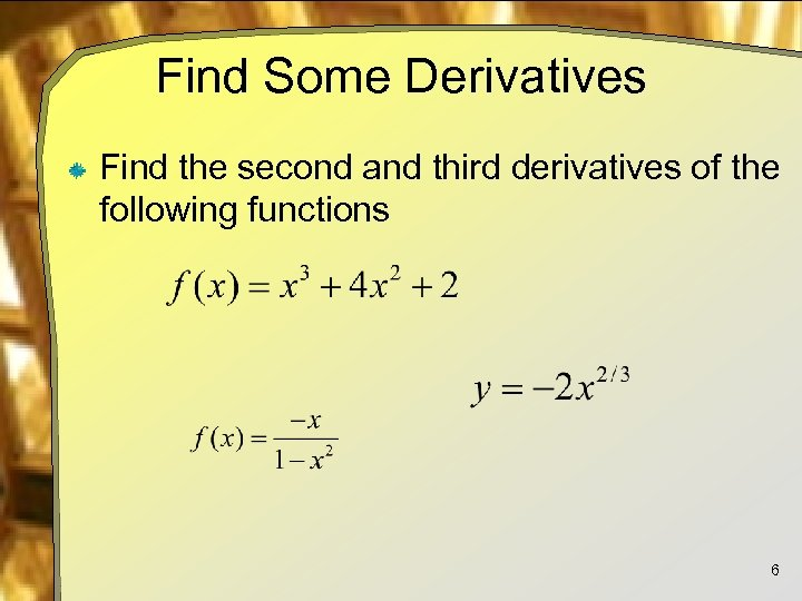 Find Some Derivatives Find the second and third derivatives of the following functions 6