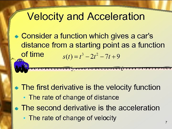 Velocity and Acceleration Consider a function which gives a car's distance from a starting