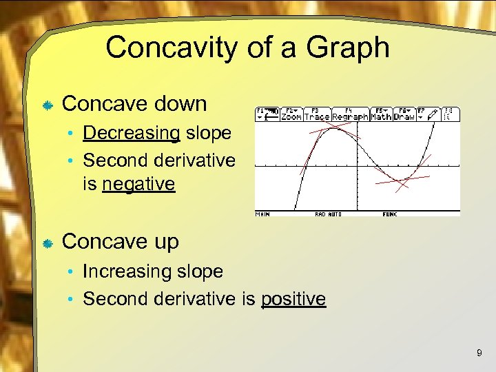 Concavity of a Graph Concave down • Decreasing slope • Second derivative is negative