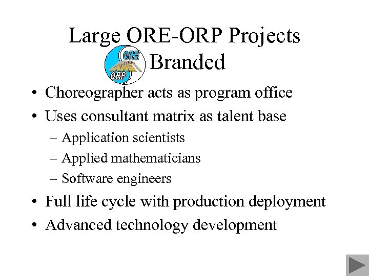 Large ORE-ORP Projects Branded • Choreographer acts as program office • Uses consultant matrix