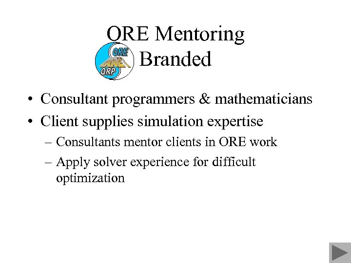 ORE Mentoring Branded • Consultant programmers & mathematicians • Client supplies simulation expertise –