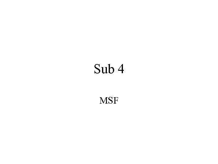 Sub 4 MSF