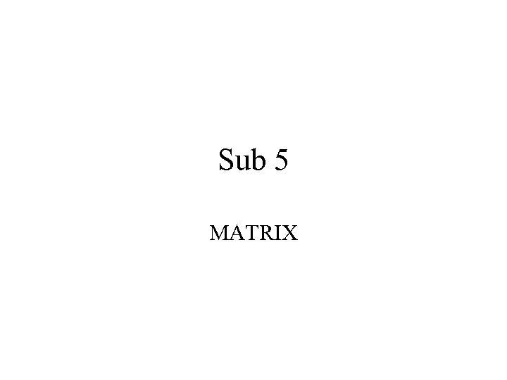 Sub 5 MATRIX