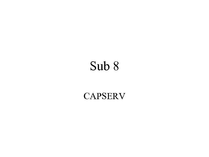 Sub 8 CAPSERV