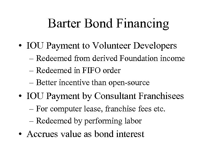 Barter Bond Financing • IOU Payment to Volunteer Developers – Redeemed from derived Foundation