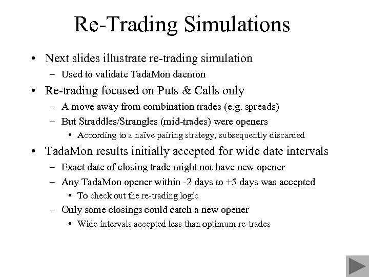 Re-Trading Simulations • Next slides illustrate re-trading simulation – Used to validate Tada. Mon