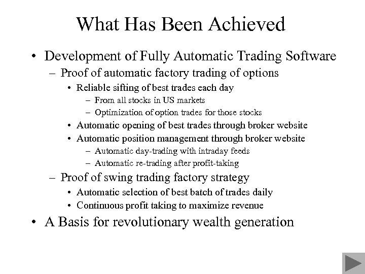 What Has Been Achieved • Development of Fully Automatic Trading Software – Proof of