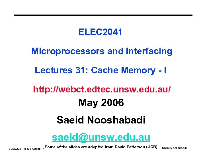 ELEC 2041 Microprocessors and Interfacing Lectures 31: Cache Memory - I http: //webct. edtec.