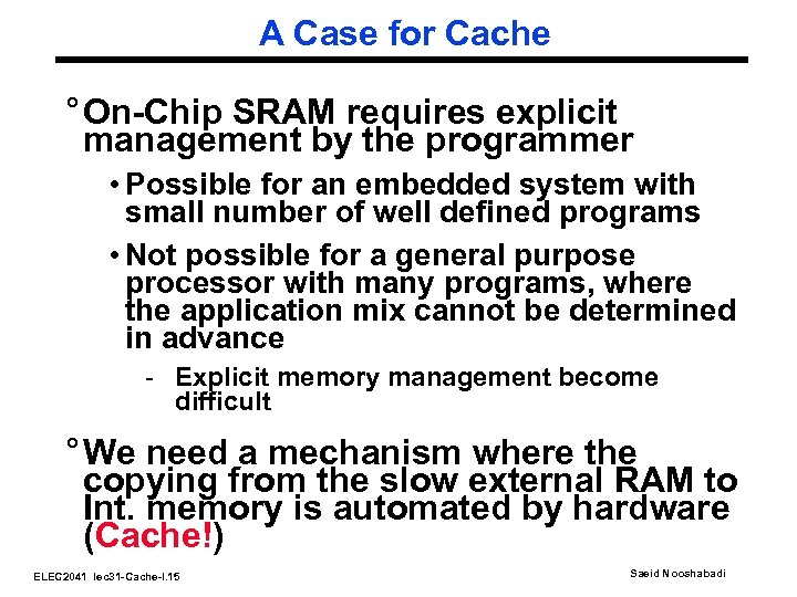 A Case for Cache ° On-Chip SRAM requires explicit management by the programmer •