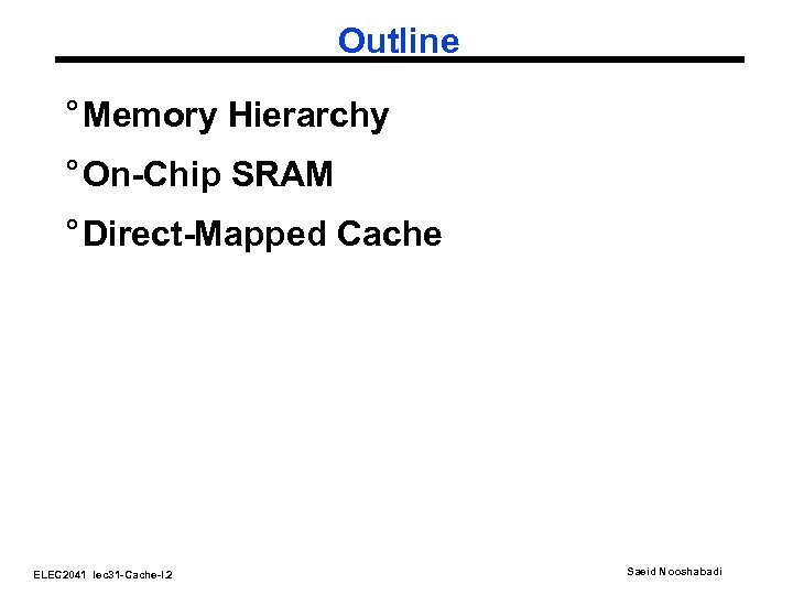 Outline ° Memory Hierarchy ° On-Chip SRAM ° Direct-Mapped Cache ELEC 2041 lec 31