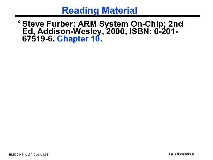Reading Material ° Steve Furber: ARM System On-Chip; 2 nd Ed, Addison-Wesley, 2000, ISBN: