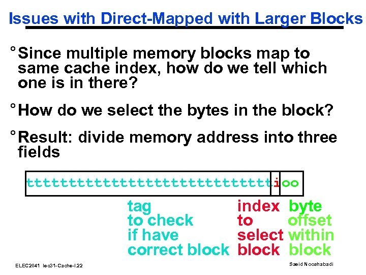 Issues with Direct-Mapped with Larger Blocks ° Since multiple memory blocks map to same