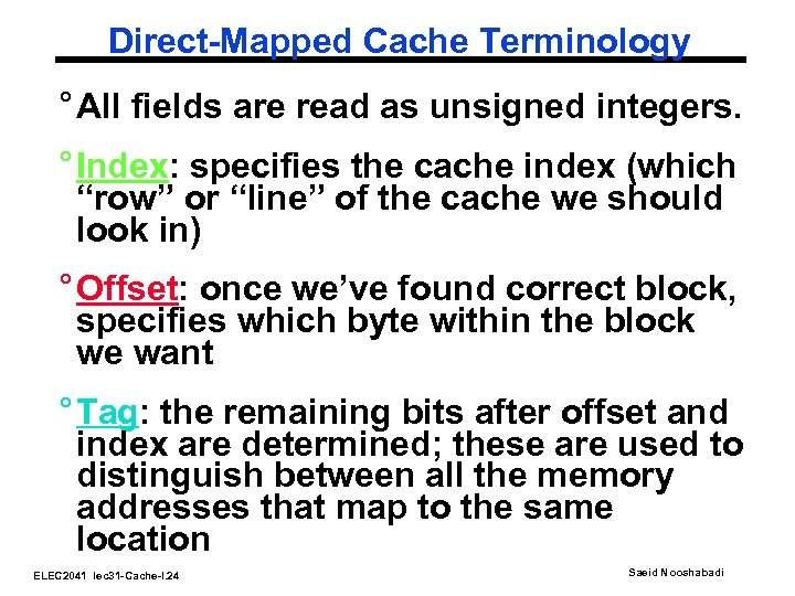 Direct-Mapped Cache Terminology ° All fields are read as unsigned integers. ° Index: specifies