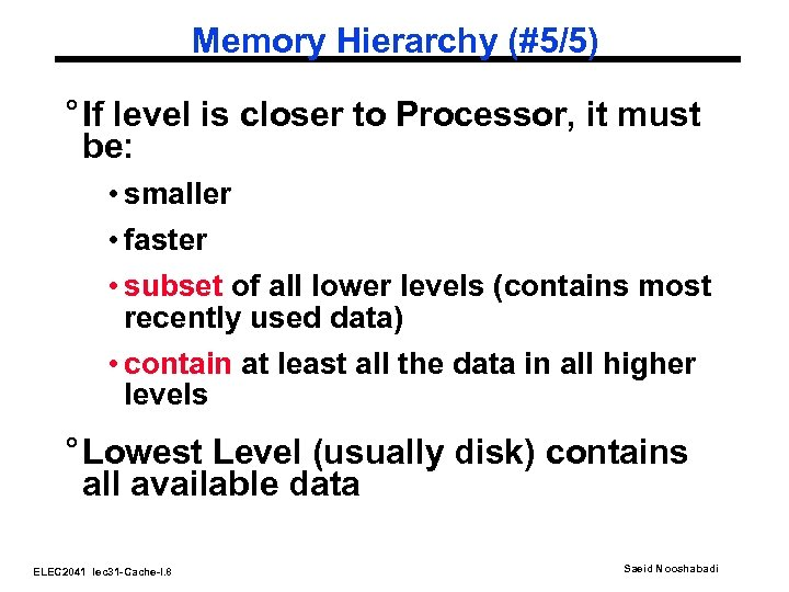 Memory Hierarchy (#5/5) ° If level is closer to Processor, it must be: •