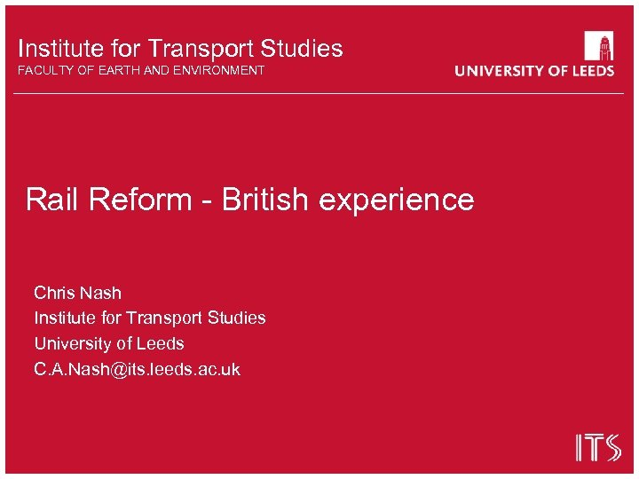 Institute for Transport Studies FACULTY OF EARTH AND ENVIRONMENT Rail Reform - British experience