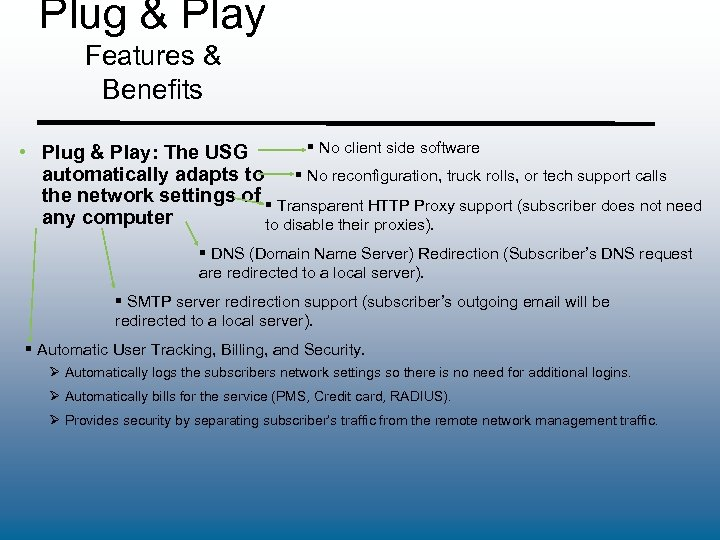 Plug & Play Features & Benefits § No client side software • Plug &