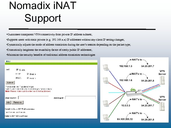Nomadix i. NAT Support • Guarantees transparent VPN connectivity from private IP address subnets;