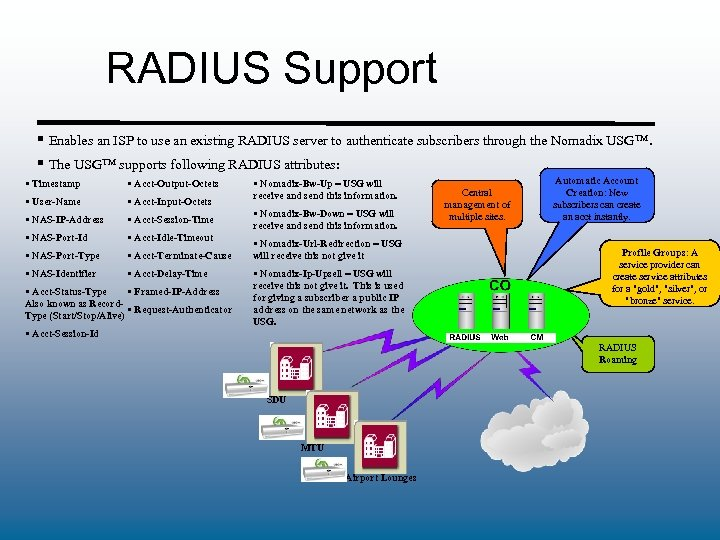 RADIUS Support § Enables an ISP to use an existing RADIUS server to authenticate