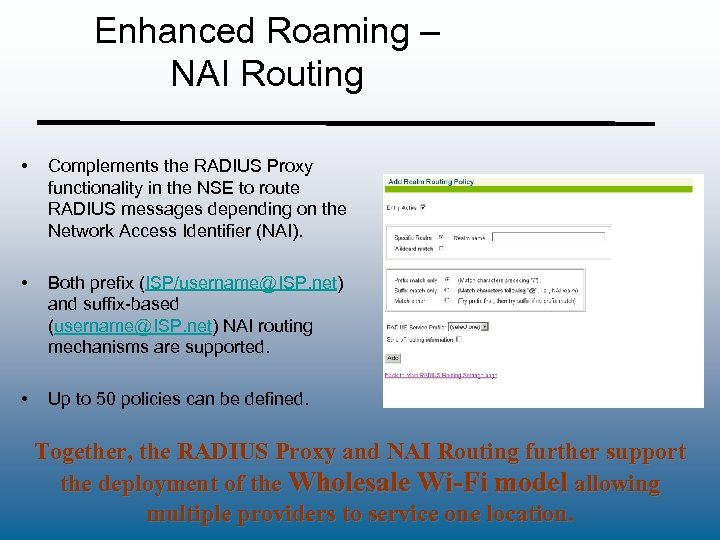 Enhanced Roaming – NAI Routing • Complements the RADIUS Proxy functionality in the NSE