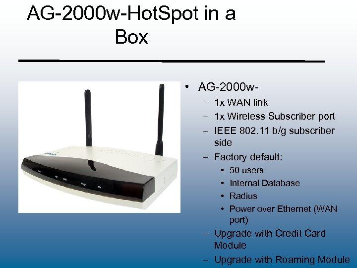 AG-2000 w-Hot. Spot in a Box • AG-2000 w– 1 x WAN link –