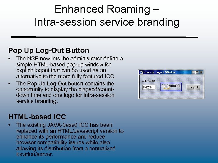 Enhanced Roaming – Intra-session service branding Pop Up Log-Out Button • • The NSE