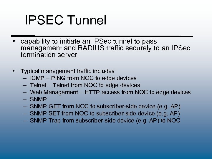 IPSEC Tunnel • capability to initiate an IPSec tunnel to pass management and RADIUS
