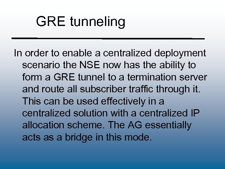 GRE tunneling In order to enable a centralized deployment scenario the NSE now has