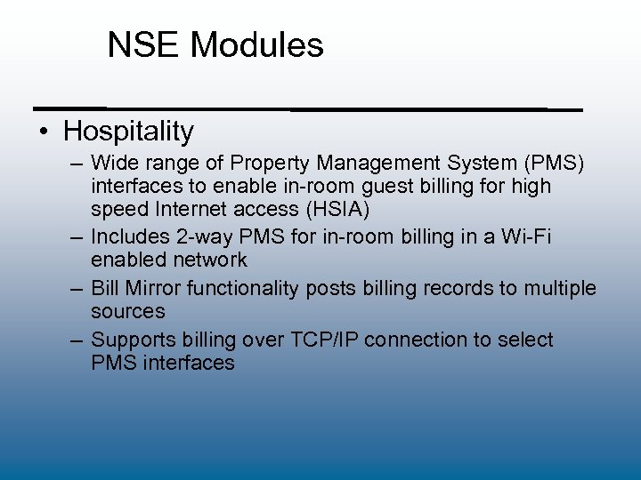 NSE Modules • Hospitality – Wide range of Property Management System (PMS) interfaces to