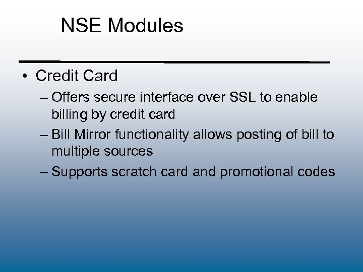 NSE Modules • Credit Card – Offers secure interface over SSL to enable billing