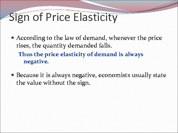 Sign of Price Elasticity According to the law of demand, whenever the price rises,