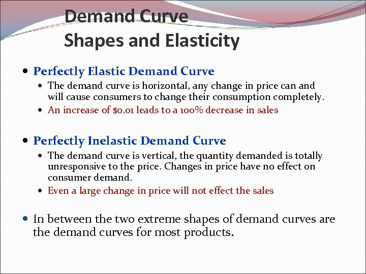 Demand Curve Shapes and Elasticity Perfectly Elastic Demand Curve The demand curve is horizontal,