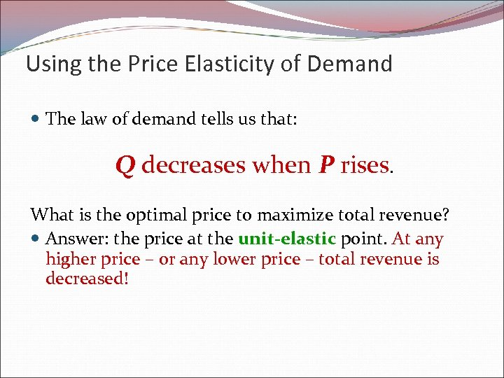Using the Price Elasticity of Demand The law of demand tells us that: Q