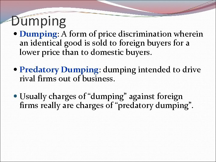 Dumping Dumping: A form of price discrimination wherein an identical good is sold to
