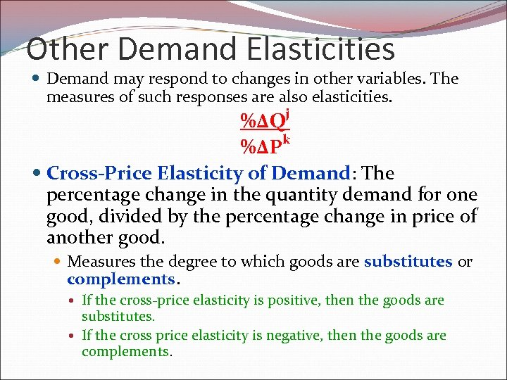 Other Demand Elasticities Demand may respond to changes in other variables. The measures of