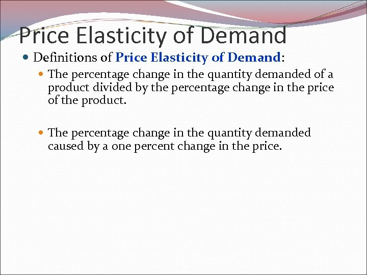 Price Elasticity of Demand Definitions of Price Elasticity of Demand: The percentage change in
