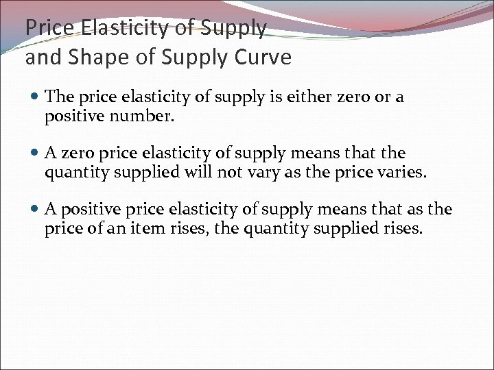 Price Elasticity of Supply and Shape of Supply Curve The price elasticity of supply