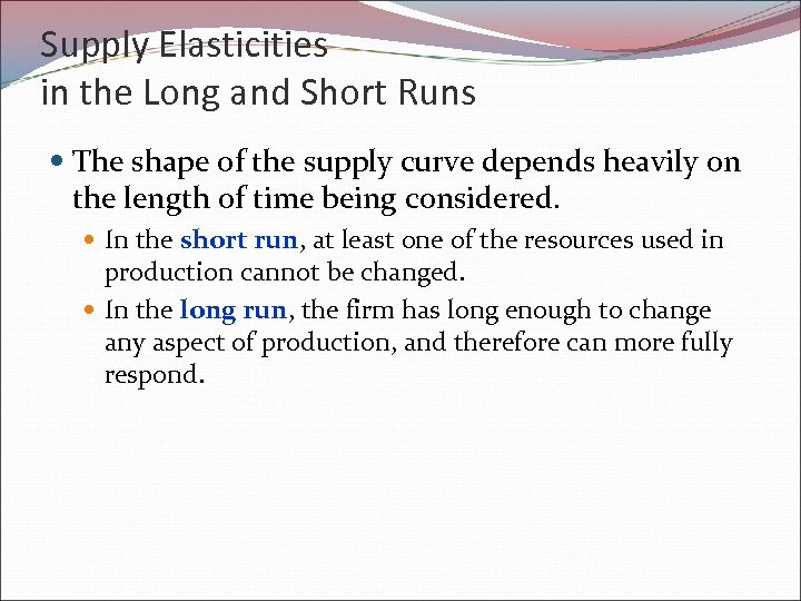 Supply Elasticities in the Long and Short Runs The shape of the supply curve