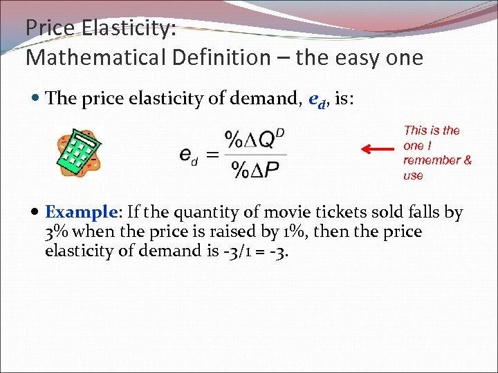 Price Elasticity: Mathematical Definition – the easy one The price elasticity of demand, ed,