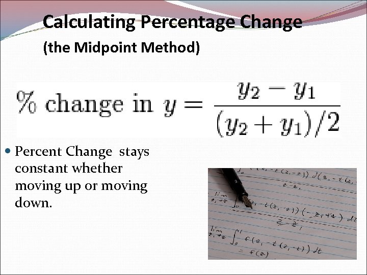Calculating Percentage Change (the Midpoint Method) Percent Change stays constant whether moving up or