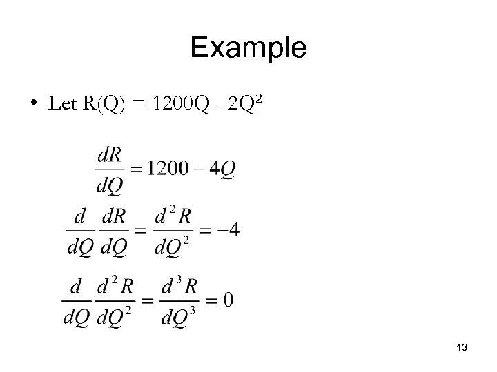 Example • Let R(Q) = 1200 Q - 2 Q 2 13