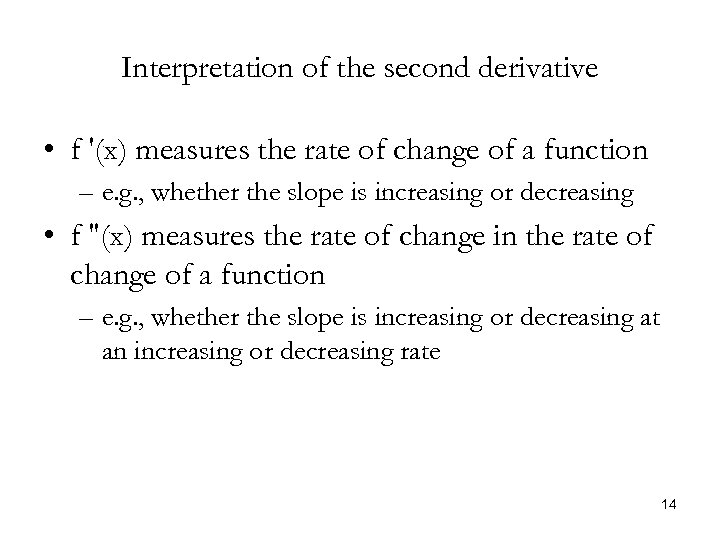 Interpretation of the second derivative • f '(x) measures the rate of change of