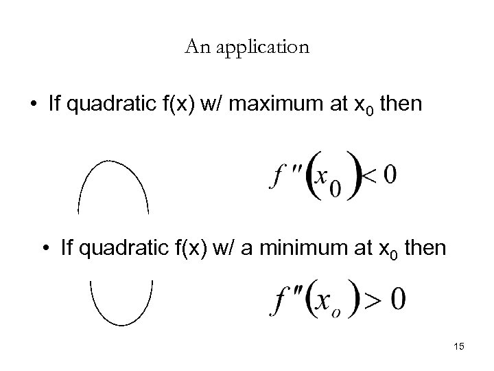 An application • If quadratic f(x) w/ maximum at x 0 then • If